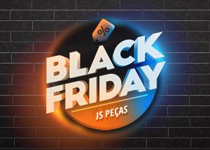 Se tem Black Friday na JS Peças?   Tem sim!